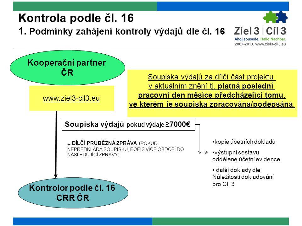 Kontrola podle čl. 16 1. Podmínky zahájení kontroly výdajů dle čl. 16 Kontrolor podle čl. 16 CRR ČR www.ziel3-cil3.eu Soupiska výdajů pokud výdaje ≥70