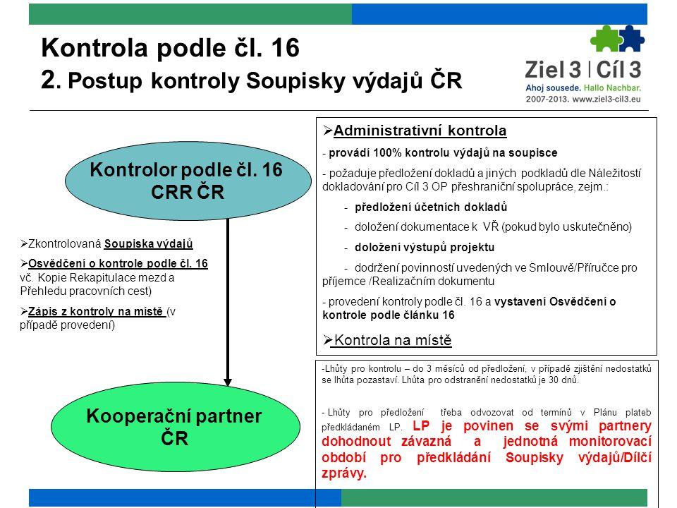 Kontrola podle čl. 16 2. Postup kontroly Soupisky výdajů ČR  Administrativní kontrola - provádí 100% kontrolu výdajů na soupisce - požaduje předložen