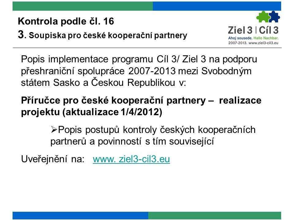 Kontrola podle čl. 16 3. Soupiska pro české kooperační partnery Popis implementace programu Cíl 3/ Ziel 3 na podporu přeshraniční spolupráce 2007-2013