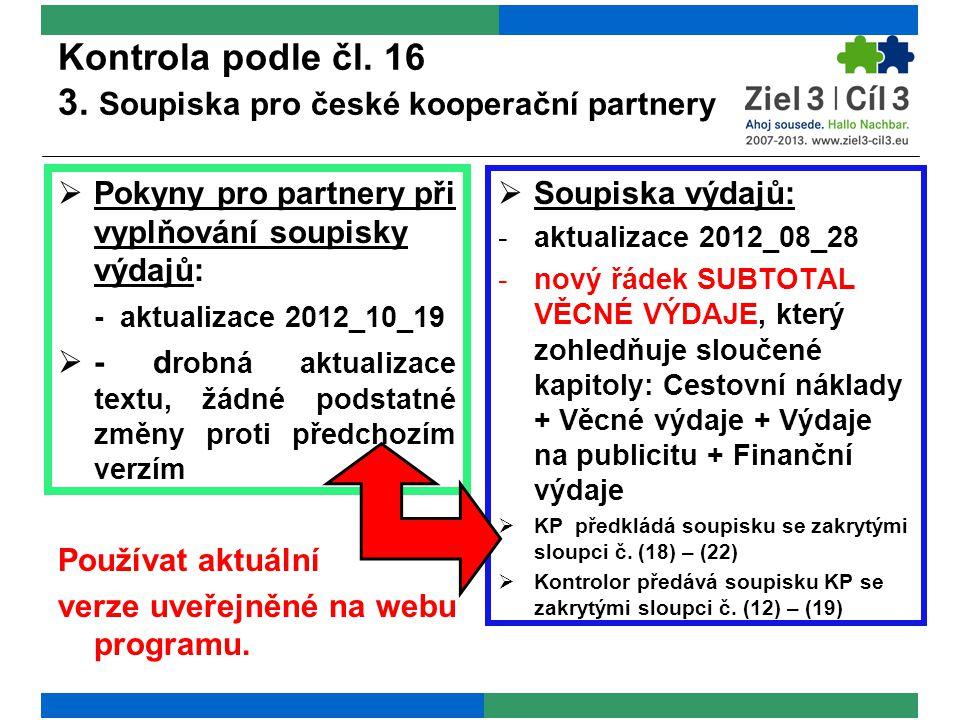 Kontrola podle čl. 16 3. Soupiska pro české kooperační partnery  Pokyny pro partnery při vyplňování soupisky výdajů: - aktualizace 2012_10_19  - d r