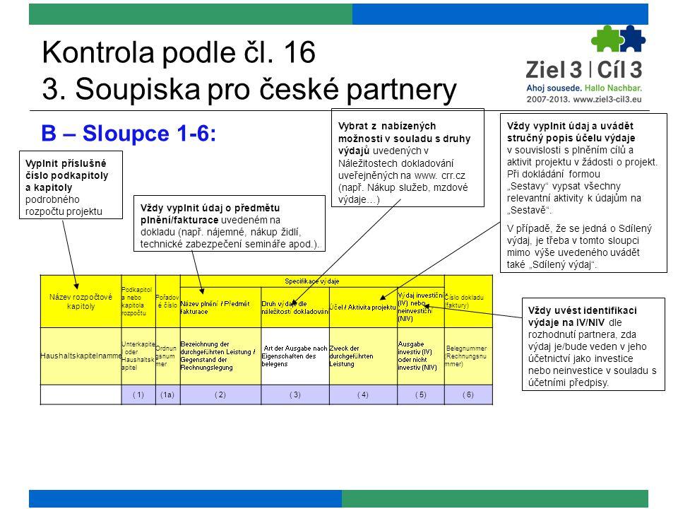 Kontrola podle čl. 16 3. Soupiska pro české partnery B – Sloupce 1-6: Vyplnit příslušné číslo podkapitoly a kapitoly podrobného rozpočtu projektu Vždy
