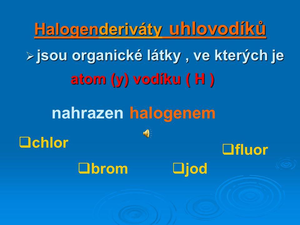 Deriváty uhlovodík ů nahrazen jiným atomem (př.Cl) nebo skupinou prvků (př.