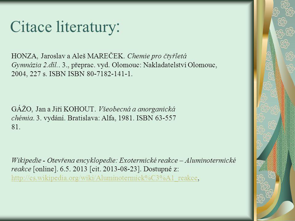 Citace literatury : HONZA, Jaroslav a Aleš MAREČEK. Chemie pro čtyřletá Gymnázia 2.díl.. 3., přeprac. vyd. Olomouc: Nakladatelství Olomouc, 2004, 227