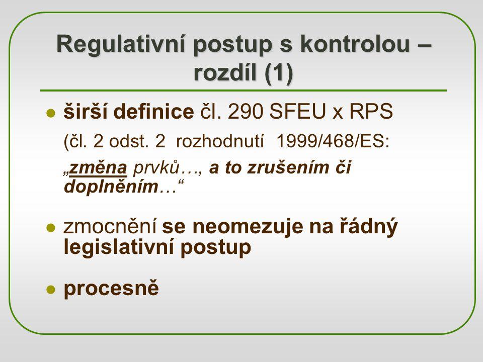 """Regulativní postup s kontrolou – rozdíl (1) širší definice čl. 290 SFEU x RPS (čl. 2 odst. 2 rozhodnutí 1999/468/ES: """"změna prvků…, a to zrušením či d"""