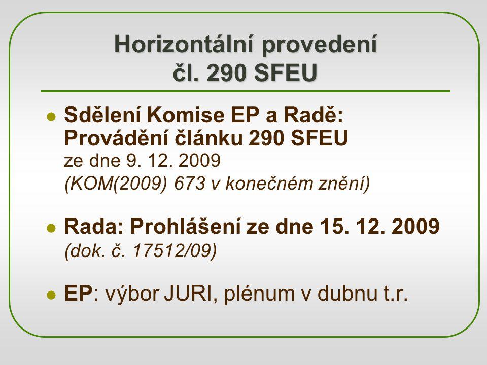 Horizontální provedení čl. 290 SFEU Sdělení Komise EP a Radě: Provádění článku 290 SFEU ze dne 9. 12. 2009 (KOM(2009) 673 v konečném znění) Rada: Proh