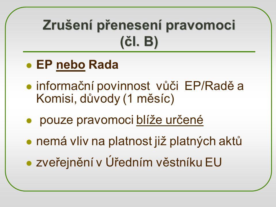 Zrušení přenesení pravomoci (čl. B) EP nebo Rada informační povinnost vůči EP/Radě a Komisi, důvody (1 měsíc) pouze pravomoci blíže určené nemá vliv n
