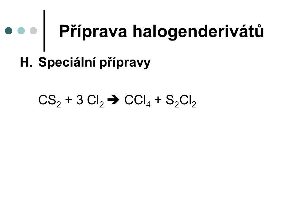 Příprava halogenderivátů H.Speciální přípravy CS 2 + 3 Cl 2  CCl 4 + S 2 Cl 2