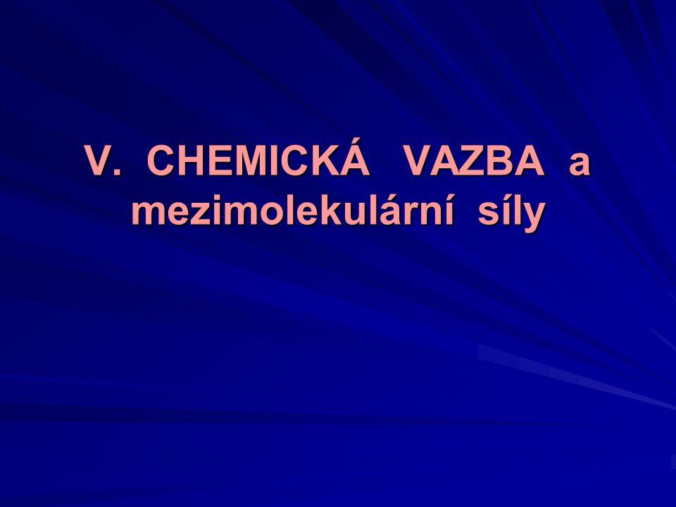 V. CHEMICKÁ VAZBA a mezimolekulární síly