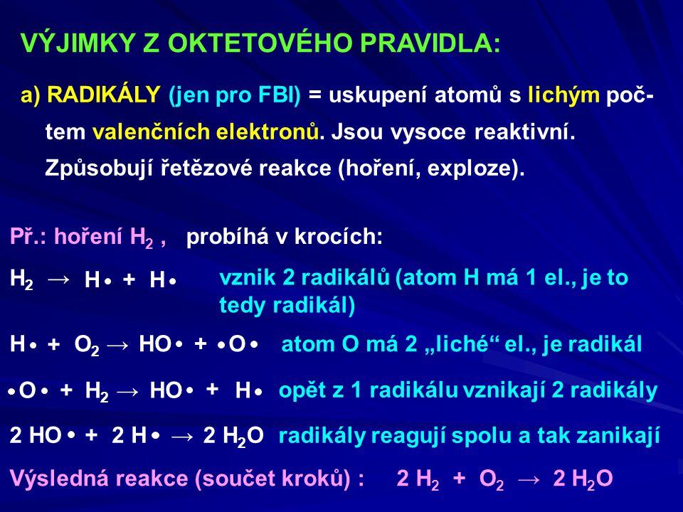VÝJIMKY Z OKTETOVÉHO PRAVIDLA: a) RADIKÁLY (jen pro FBI) = uskupení atomů s lichým poč- tem valenčních elektronů. Jsou vysoce reaktivní. Způsobují řet