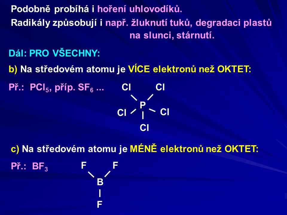 b) Na středovém atomu je VÍCE elektronů než OKTET: Př.: PCl 5, příp. SF 6... Dál: PRO VŠECHNY: P Cl c) Na středovém atomu je MÉNĚ elektronů než OKTET:
