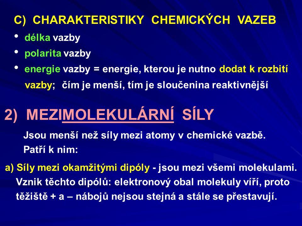 délka vazby polarita vazby energie vazby = energie, kterou je nutno dodat k rozbití vazby; čím je menší, tím je sloučenina reaktivnější C) CHARAKTERIS
