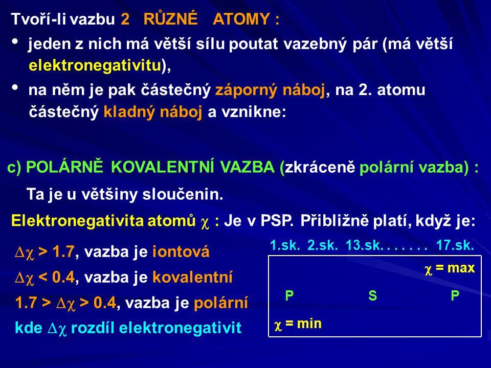 Tvoří-li vazbu 2 RŮZNÉ ATOMY : jeden z nich má větší sílu poutat vazebný pár (má větší elektronegativitu), na něm je pak částečný záporný náboj, na 2.