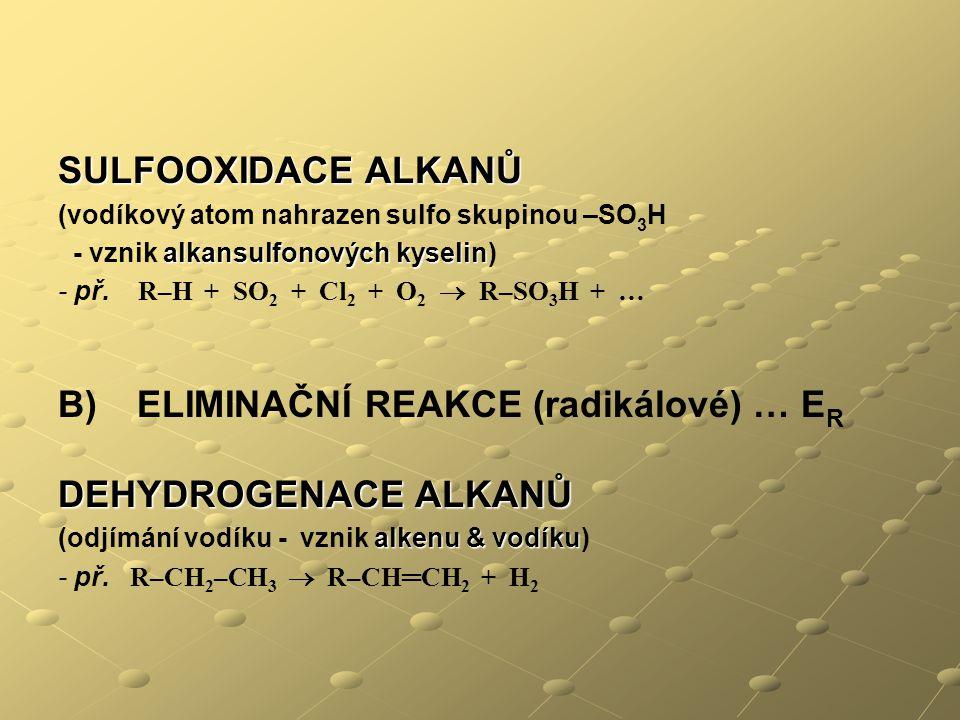 SULFOOXIDACE ALKANŮ (vodíkový atom nahrazen sulfo skupinou –SO 3 H alkansulfonových kyselin - vznik alkansulfonových kyselin) - př. R–H + SO 2 + Cl 2