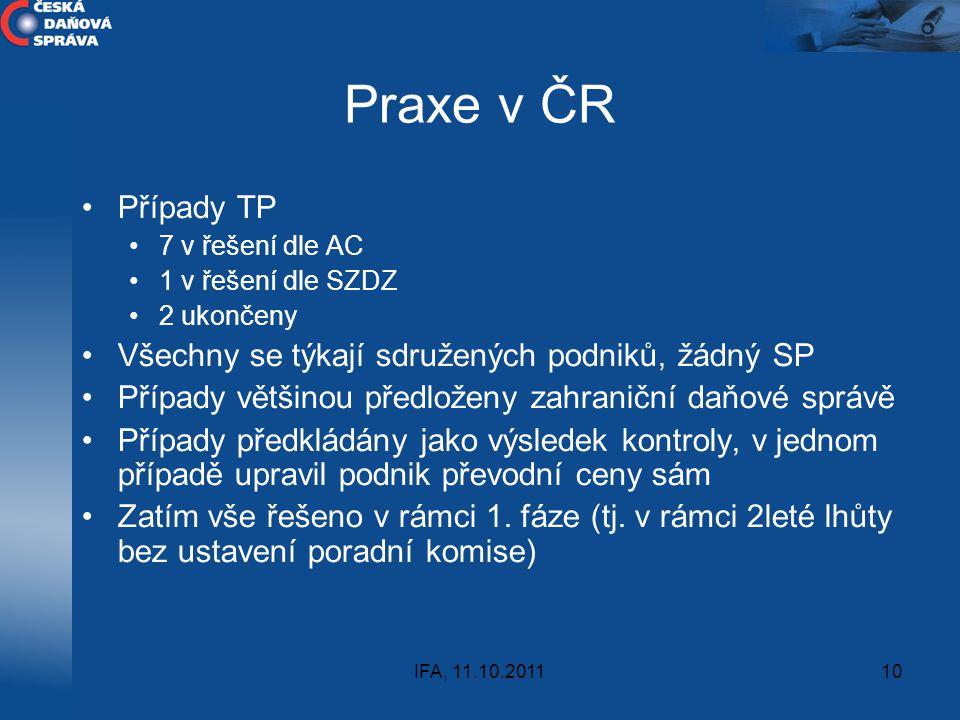 IFA, 11.10.201110 Praxe v ČR Případy TP 7 v řešení dle AC 1 v řešení dle SZDZ 2 ukončeny Všechny se týkají sdružených podniků, žádný SP Případy většin