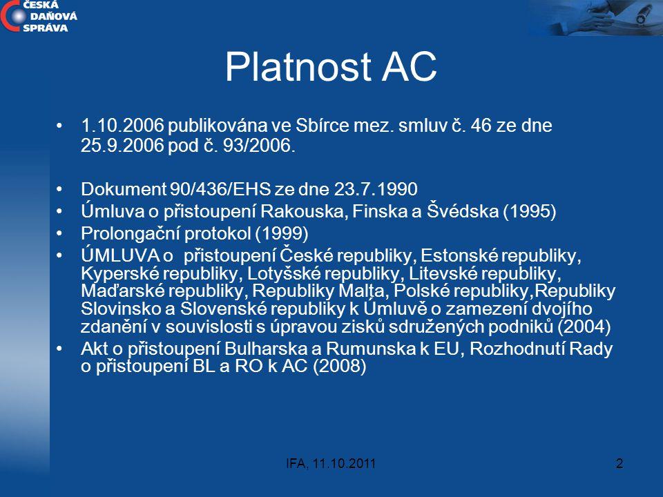 IFA, 11.10.20112 Platnost AC 1.10.2006 publikována ve Sbírce mez. smluv č. 46 ze dne 25.9.2006 pod č. 93/2006. Dokument 90/436/EHS ze dne 23.7.1990 Úm