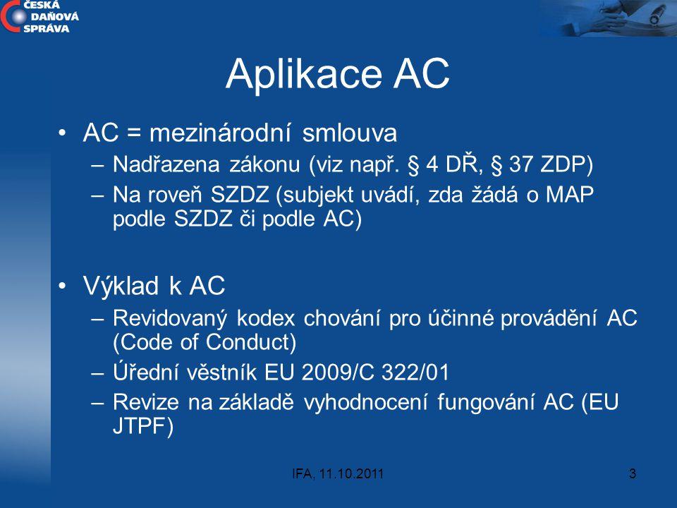 IFA, 11.10.20113 Aplikace AC AC = mezinárodní smlouva –Nadřazena zákonu (viz např. § 4 DŘ, § 37 ZDP) –Na roveň SZDZ (subjekt uvádí, zda žádá o MAP pod