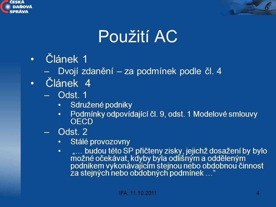 IFA, 11.10.20114 Použití AC Článek 1 –Dvojí zdanění – za podmínek podle čl. 4 Článek 4 –Odst. 1 Sdružené podniky Podmínky odpovídající čl. 9, odst. 1