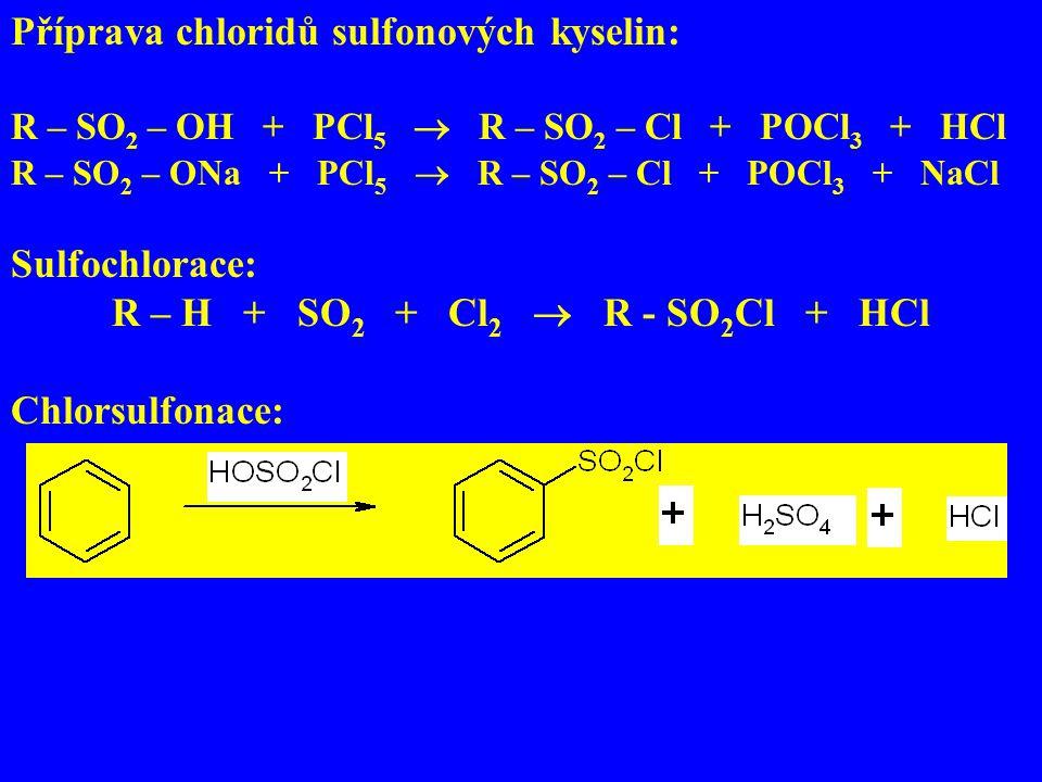 Příprava chloridů sulfonových kyselin: R – SO 2 – OH + PCl 5  R – SO 2 – Cl + POCl 3 + HCl R – SO 2 – ONa + PCl 5  R – SO 2 – Cl + POCl 3 + NaCl Sulfochlorace: R – H + SO 2 + Cl 2  R - SO 2 Cl + HCl Chlorsulfonace: