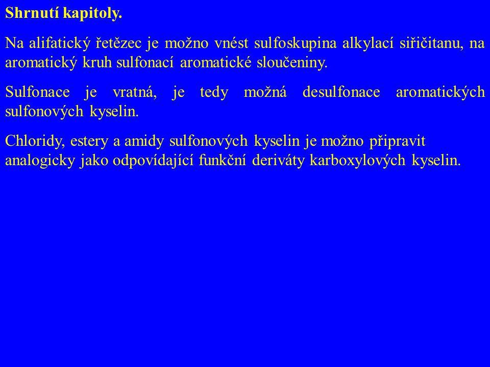 Shrnutí kapitoly. Na alifatický řetězec je možno vnést sulfoskupina alkylací siřičitanu, na aromatický kruh sulfonací aromatické sloučeniny. Sulfonace