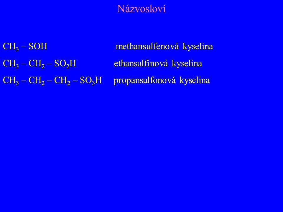 Názvosloví CH 3 – SOH methansulfenová kyselina CH 3 – CH 2 – SO 2 H ethansulfinová kyselina CH 3 – CH 2 – CH 2 – SO 3 H propansulfonová kyselina
