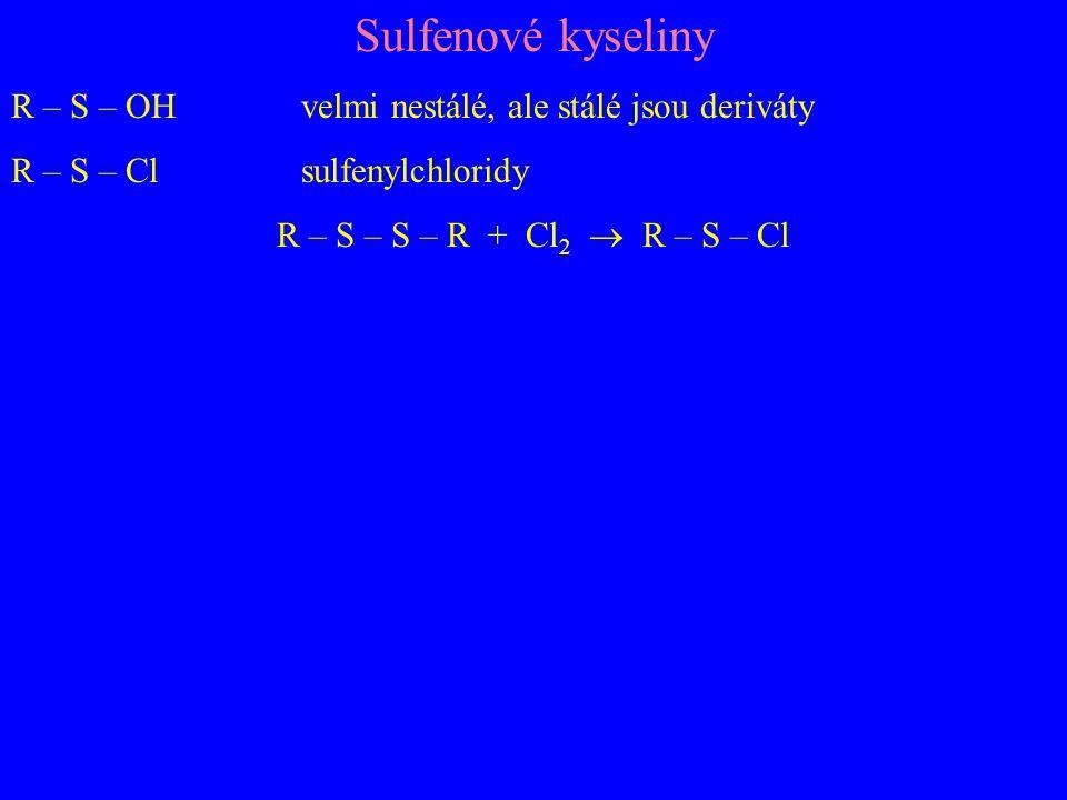 Sulfenové kyseliny R – S – OH velmi nestálé, ale stálé jsou deriváty R – S – Cl sulfenylchloridy R – S – S – R + Cl 2  R – S – Cl