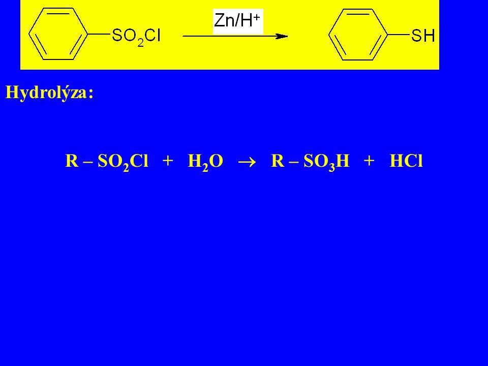 Příprava esterů a amidů: R – SO 2 Cl + R´ – OH  R – SO 2 – O – R´ + HCl