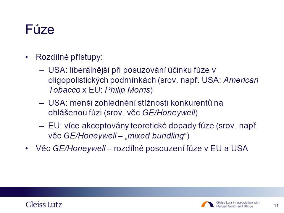 11 Fúze Rozdílné přístupy: –USA: liberálnější při posuzování účinku fúze v oligopolistických podmínkách (srov. např. USA: American Tobacco x EU: Phili