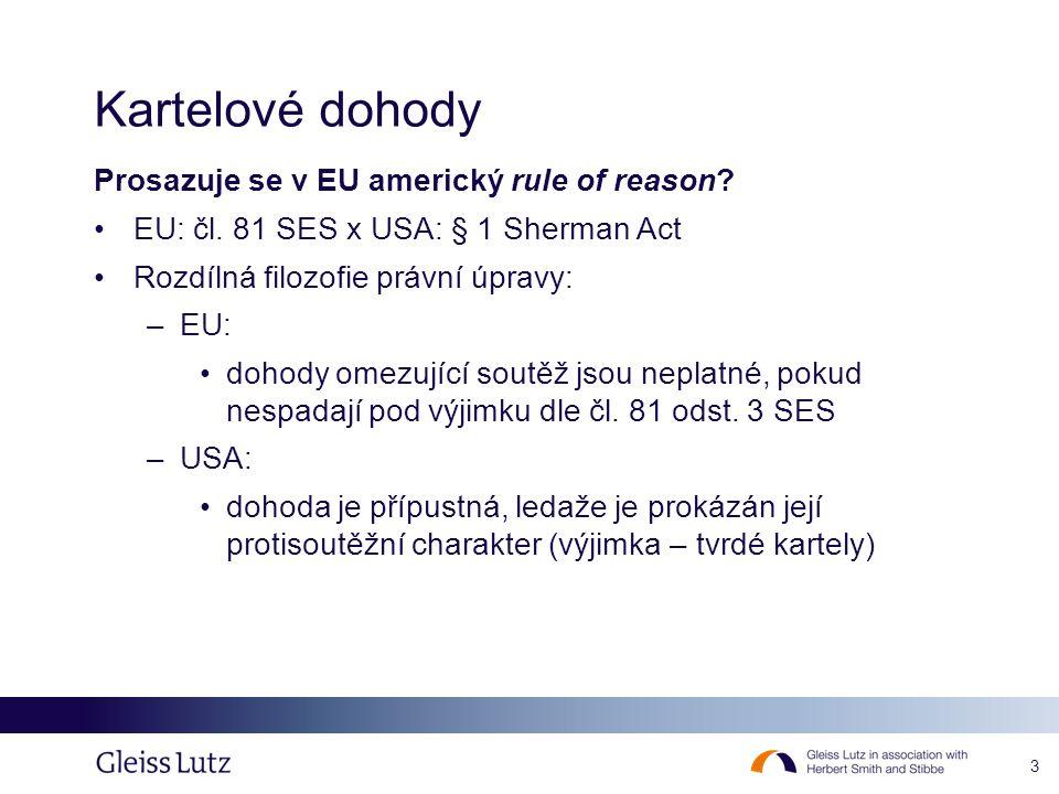 3 Kartelové dohody Prosazuje se v EU americký rule of reason? EU: čl. 81 SES x USA: § 1 Sherman Act Rozdílná filozofie právní úpravy: –EU: dohody omez