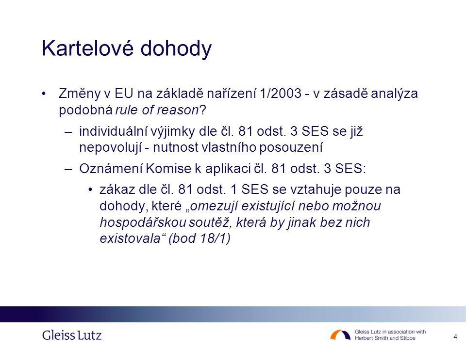 4 Kartelové dohody Změny v EU na základě nařízení 1/2003 - v zásadě analýza podobná rule of reason? –individuální výjimky dle čl. 81 odst. 3 SES se ji