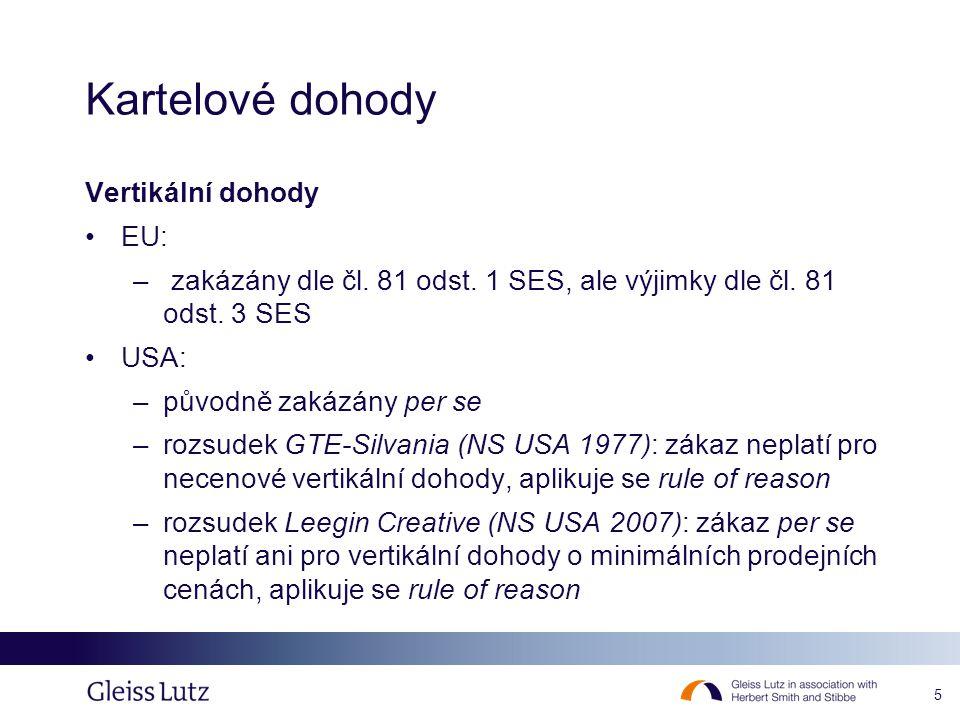 5 Kartelové dohody Vertikální dohody EU: – zakázány dle čl. 81 odst. 1 SES, ale výjimky dle čl. 81 odst. 3 SES USA: –původně zakázány per se –rozsudek