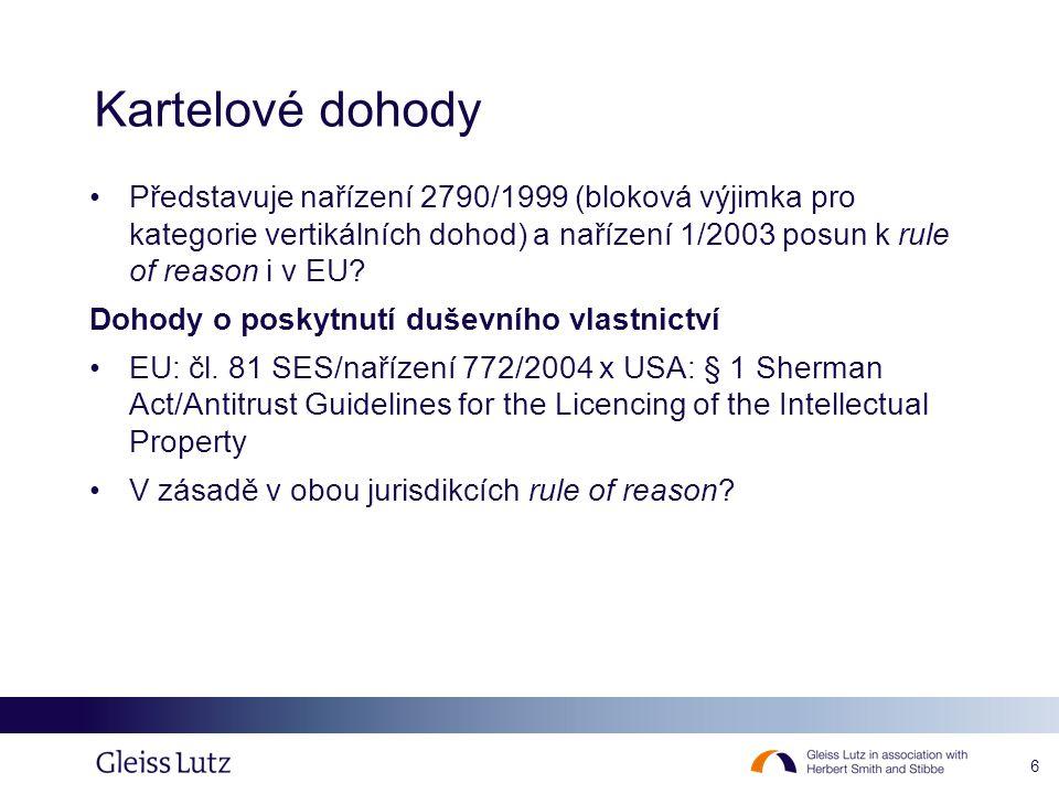 6 Kartelové dohody Představuje nařízení 2790/1999 (bloková výjimka pro kategorie vertikálních dohod) a nařízení 1/2003 posun k rule of reason i v EU.