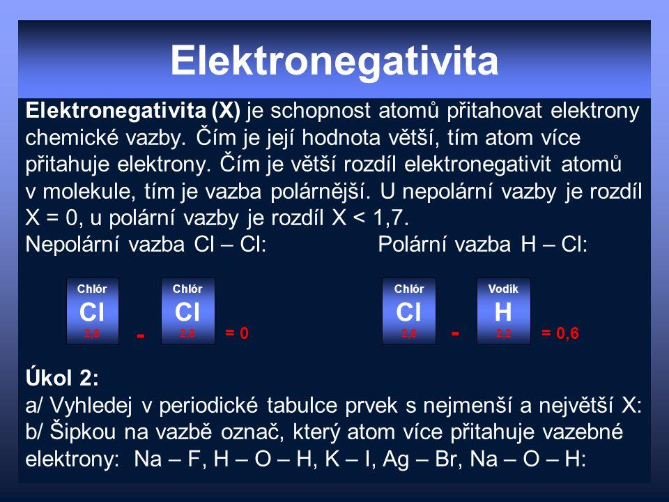Elektronegativita Elektronegativita (X) je schopnost atomů přitahovat elektrony chemické vazby.
