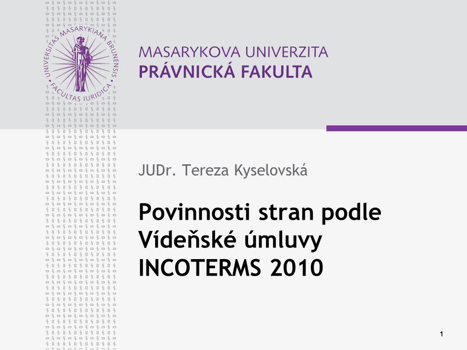 1 Povinnosti stran podle Vídeňské úmluvy INCOTERMS 2010 JUDr. Tereza Kyselovská