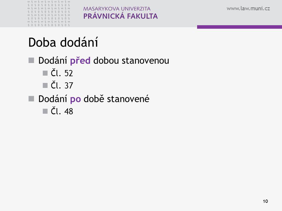www.law.muni.cz Doba dodání Dodání před dobou stanovenou Čl. 52 Čl. 37 Dodání po době stanovené Čl. 48 10