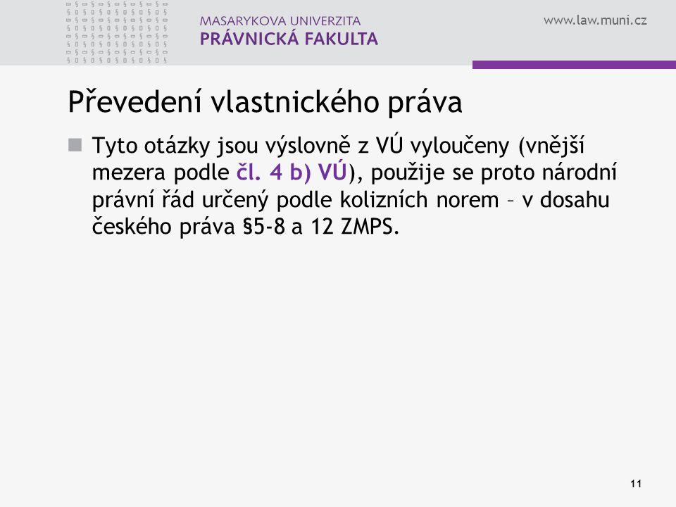 www.law.muni.cz Převedení vlastnického práva Tyto otázky jsou výslovně z VÚ vyloučeny (vnější mezera podle čl. 4 b) VÚ), použije se proto národní práv