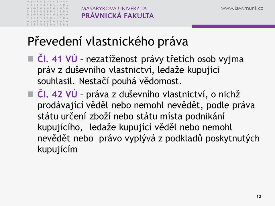 www.law.muni.cz Převedení vlastnického práva Čl. 41 VÚ – nezatíženost právy třetích osob vyjma práv z duševního vlastnictví, ledaže kupující souhlasil