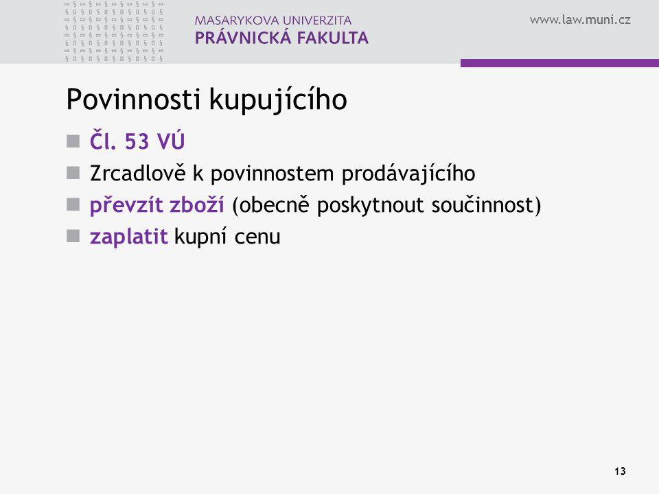 www.law.muni.cz Povinnosti kupujícího Čl. 53 VÚ Zrcadlově k povinnostem prodávajícího převzít zboží (obecně poskytnout součinnost) zaplatit kupní cenu