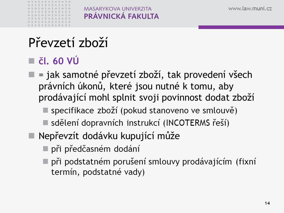 www.law.muni.cz Převzetí zboží čl. 60 VÚ = jak samotné převzetí zboží, tak provedení všech právních úkonů, které jsou nutné k tomu, aby prodávající mo
