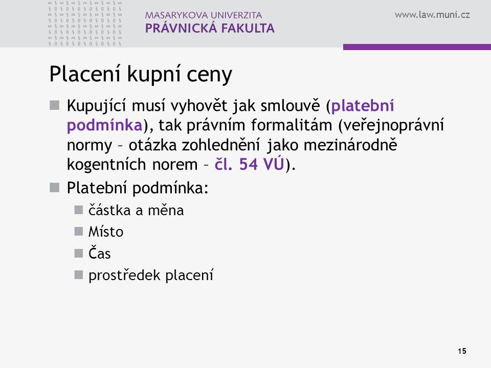 www.law.muni.cz Placení kupní ceny Kupující musí vyhovět jak smlouvě (platební podmínka), tak právním formalitám (veřejnoprávní normy – otázka zohledn