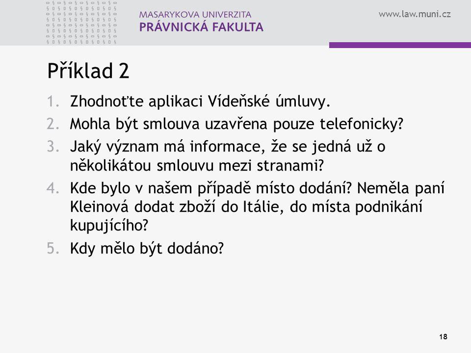www.law.muni.cz Příklad 2 1.Zhodnoťte aplikaci Vídeňské úmluvy. 2.Mohla být smlouva uzavřena pouze telefonicky? 3.Jaký význam má informace, že se jedn