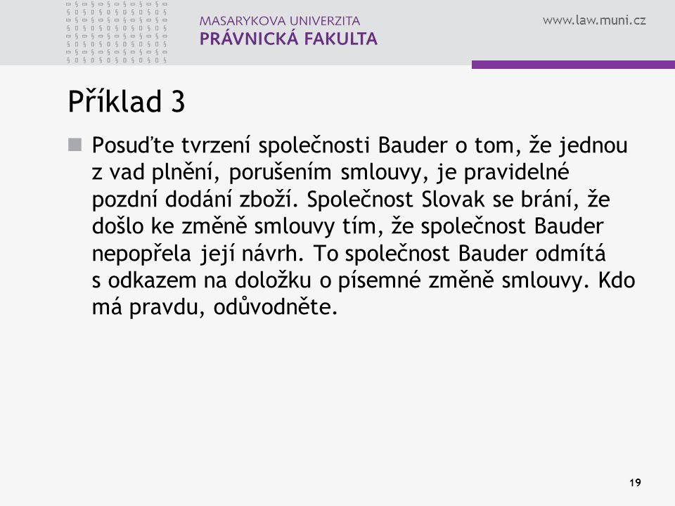 www.law.muni.cz Příklad 3 Posuďte tvrzení společnosti Bauder o tom, že jednou z vad plnění, porušením smlouvy, je pravidelné pozdní dodání zboží. Spol
