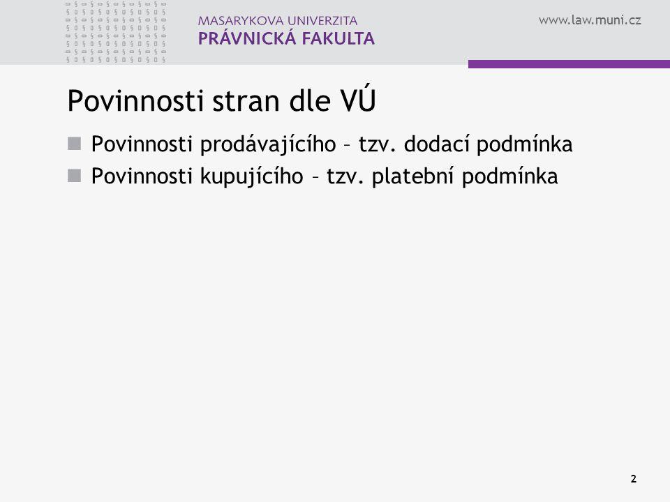 www.law.muni.cz 2 Povinnosti stran dle VÚ Povinnosti prodávajícího – tzv. dodací podmínka Povinnosti kupujícího – tzv. platební podmínka