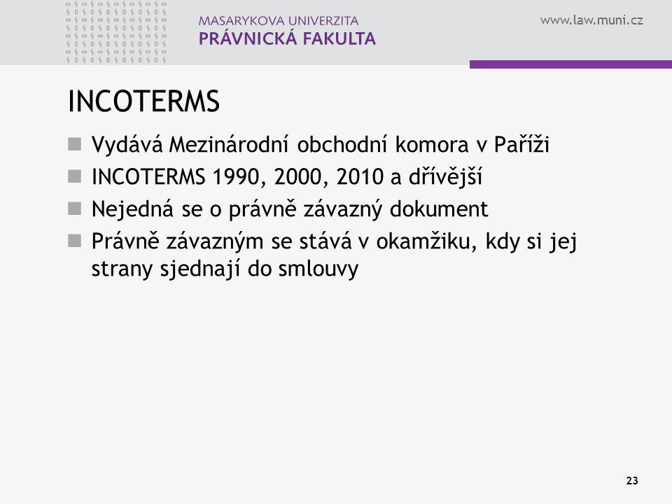www.law.muni.cz INCOTERMS Vydává Mezinárodní obchodní komora v Paříži INCOTERMS 1990, 2000, 2010 a dřívější Nejedná se o právně závazný dokument Právn