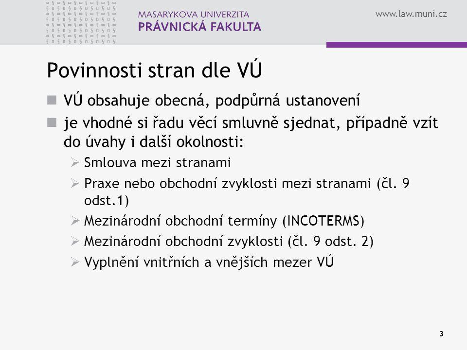 www.law.muni.cz Povinnosti stran dle VÚ VÚ obsahuje obecná, podpůrná ustanovení je vhodné si řadu věcí smluvně sjednat, případně vzít do úvahy i další