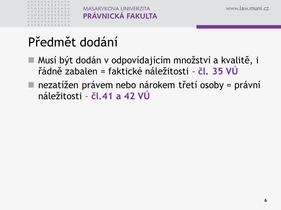 www.law.muni.cz Předmět dodání Musí být dodán v odpovídajícím množství a kvalitě, i řádně zabalen = faktické náležitosti – čl. 35 VÚ nezatížen právem