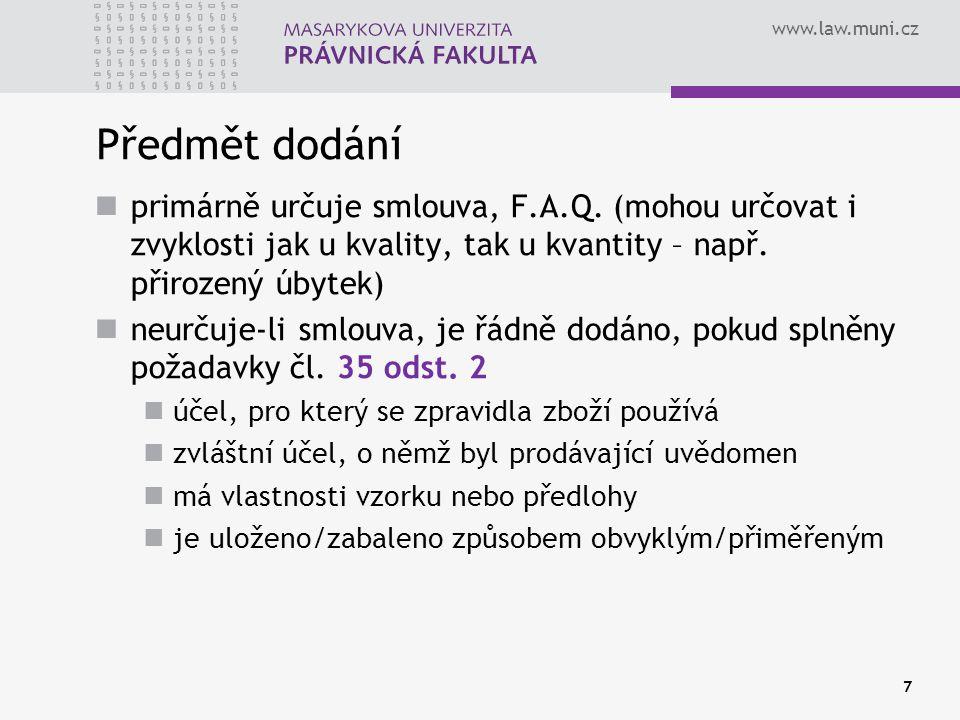 www.law.muni.cz Předmět dodání primárně určuje smlouva, F.A.Q. (mohou určovat i zvyklosti jak u kvality, tak u kvantity – např. přirozený úbytek) neur