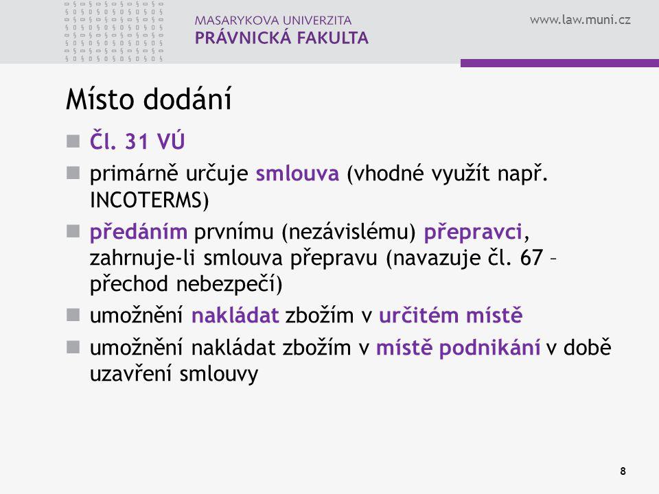 www.law.muni.cz Místo dodání Čl. 31 VÚ primárně určuje smlouva (vhodné využít např. INCOTERMS) předáním prvnímu (nezávislému) přepravci, zahrnuje-li s