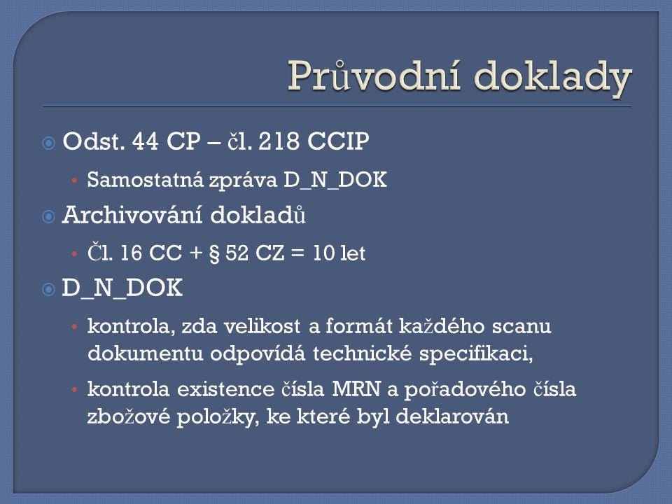  Odst. 44 CP – č l. 218 CCIP Samostatná zpráva D_N_DOK  Archivování doklad ů Č l. 16 CC + § 52 CZ = 10 let  D_N_DOK kontrola, zda velikost a formát