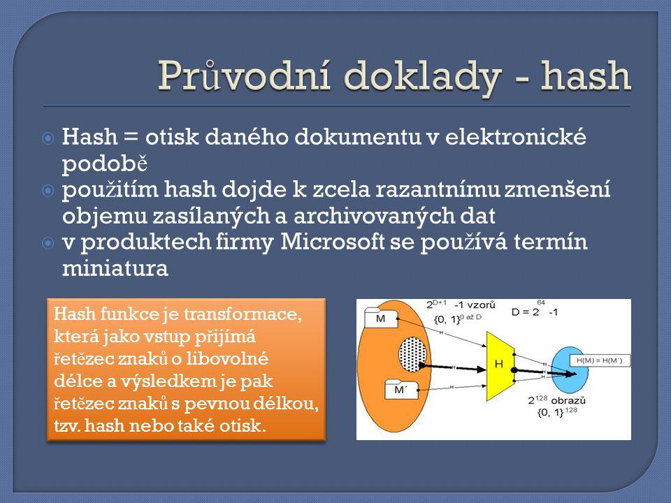  Hash = otisk daného dokumentu v elektronické podob ě  pou ž itím hash dojde k zcela razantnímu zmenšení objemu zasílaných a archivovaných dat  v p