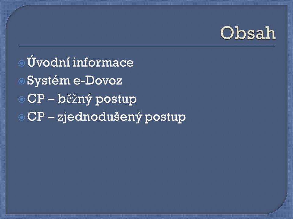  Úvodní informace  Systém e-Dovoz  CP – b ěž ný postup  CP – zjednodušený postup